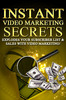 Instant Video Marketing Secrets